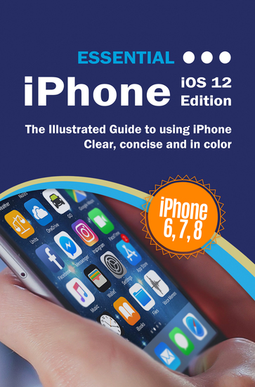 Essential iPhone iOS 12 Edition - The Illustrated Guide to Using iPhone - cover