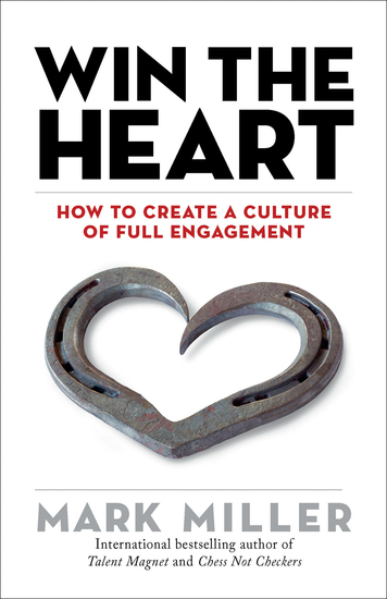Win the Heart - How to Create a Culture of Full Engagement - cover