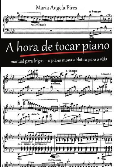 A hora de tocar piano - Manual para Leigos: O Piano numa Didática para a Vida - cover