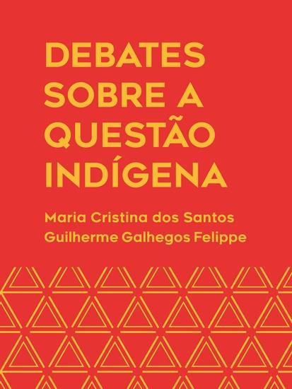 Debates sobre a questão indígena - Histórias contatos e saberes - cover