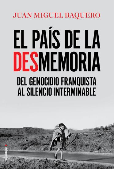 El país de la desmemoria - Del genocidio franquista al silencio interminable - cover