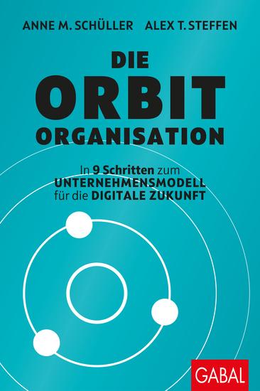 Die Orbit-Organisation - In 9 Schritten zum Unternehmensmodell für die digitale Zukunft - cover