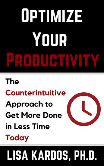 Optimize Your Productivity - The Counterintuitive Approach to Get More Done in Less Time (Today) - cover