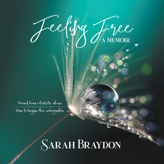 Feeling Free a Memoir - Freed from Ritualistic Abuse How to Forgive the Unforgivable - cover