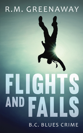 Flights and Falls - A BC Blues Crime Novel - cover
