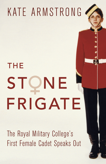 The Stone Frigate - The Royal Military College's First Female Cadet Speaks Out - cover