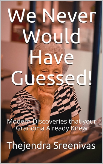 We Never Would Have Guessed - Modern Discoveries that your Grandma Already Knew - cover