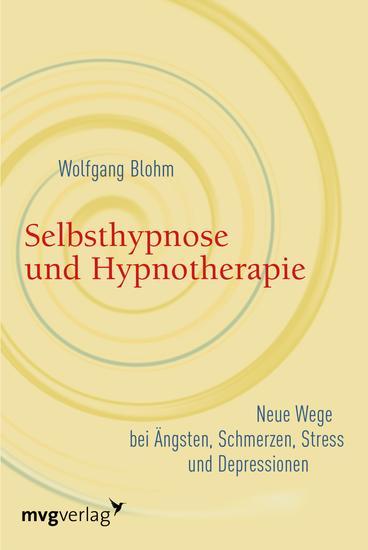 Selbsthypnose und Hypnotherapie - Neue Wege bei Ängsten Schmerzen Stress und Depressionen - cover