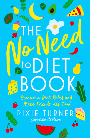 The No Need To Diet Book - Become a Diet Rebel and Make Friends with Food - cover