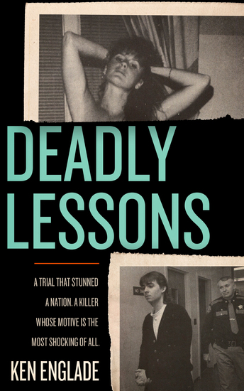 Deadly Lessons - A Trial That Stunned a Nation A Killer Whose Motive Is the Most Shocking of All - cover