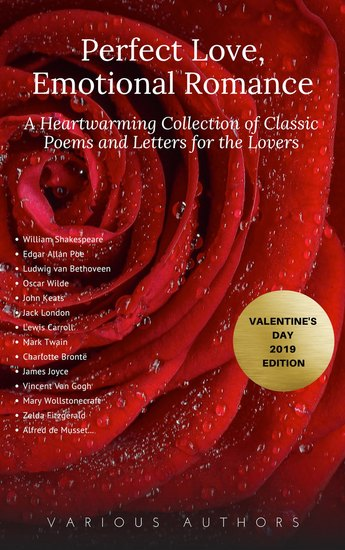 Perfect Love Emotional Romance: A Heartwarming Collection of 100 Classic Poems and Letters for the Lovers (Valentine's Day 2019 Edition) - cover