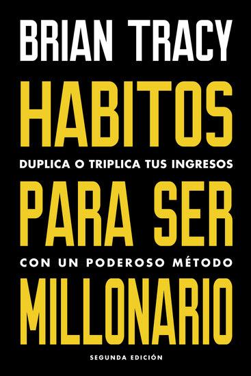 Hábitos para ser millonario - Duplica o triplica tus ingresos con un poderoso método - cover
