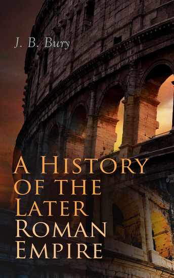 A History of the Later Roman Empire (Vol 1&2) - From the Death of Theodosius I to the Death of Justinian - German Conquest of Western Europe & the Age of Justinian - cover