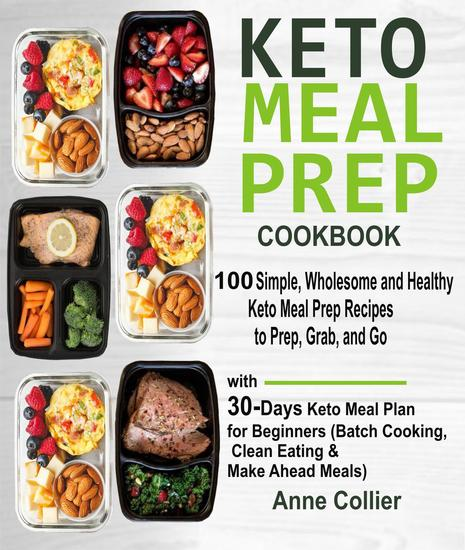 Keto Meal Prep Cookbook: 100 Simple Wholesome and Healthy Keto Meal Prep Recipes to Prep Grab and Go with 30-Days Keto Meal Plan for Beginners (Batch Cooking Clean Eating & Make Ahead Meals) - cover