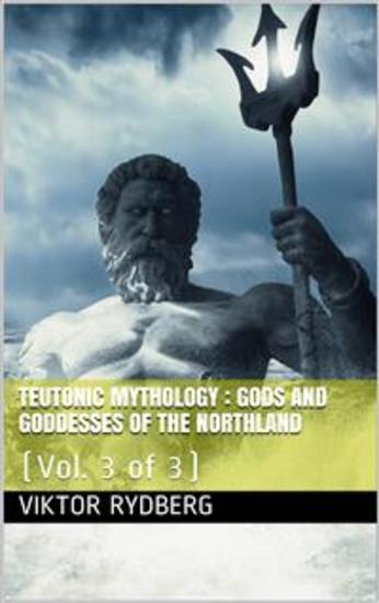 Teutonic Mythology Vol 3 (of 3) Gods and Goddesses of the Northland - cover