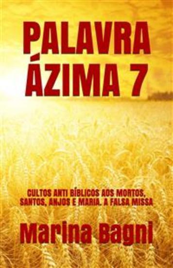 Palavra Ázima 7 - CULTOS ANTI BÍBLICOS AOS MORTOS SANTOS ANJOS E MARIA A FALSA MISSA - cover