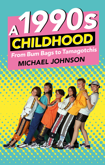 A 1990s Childhood - From Bum Bags to Tamagotchis - cover