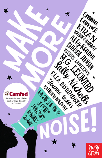 Make More Noise! - New stories in honour of the 100th anniversary of women's suffrage - cover