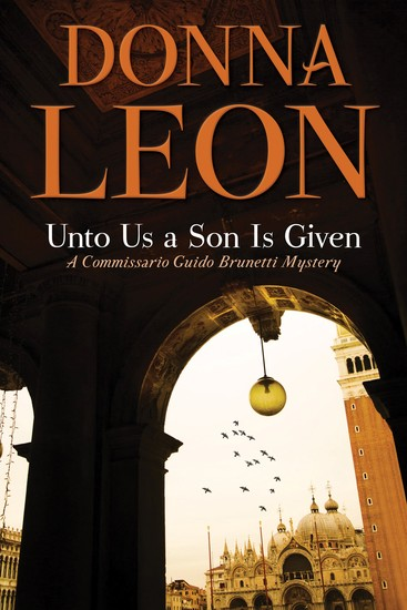Unto Us a Son Is Given - A Comissario Guido Brunetti Mystery - cover