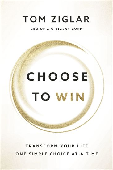 Choose to Win - Transform Your Life One Simple Choice at a Time - cover