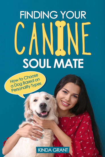 Finding Your Canine Soul Mate - How to Choose a Dog Based on Personality Types - cover