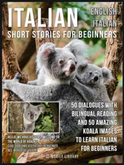 Italian Short Stories for Beginners - English Italian - 50 Dialogues with bilingual reading and 50 amazing Koala images to Learn Italian for Beginners - cover