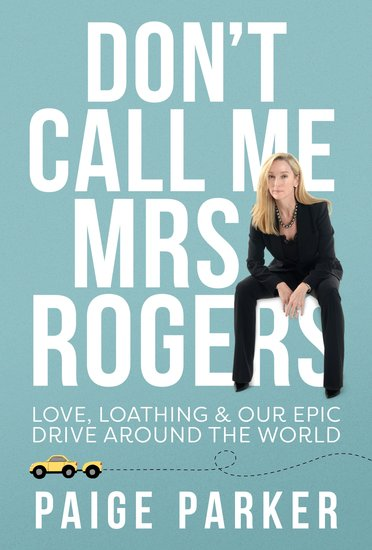 Don't Call Me Mrs Rogers: Love Loathing and Our Epic Drive Around the World - cover