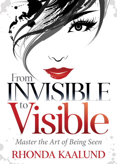 From Invisible to Visible - Master the Art of Being Seen - cover