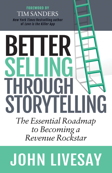 Better Selling Through Storytelling - The Essential Roadmap to Becoming a Revenue Rockstar - cover