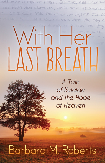 With Her Last Breath - A Tale of Suicide and the Hope of Heaven - cover
