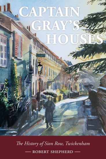 Captain Gray's Houses - A History of Sion Row Twickenham - cover