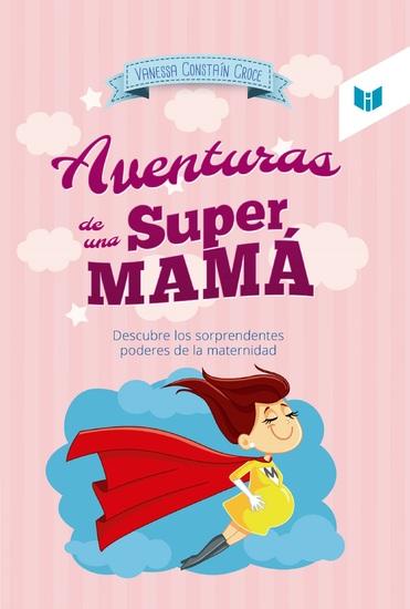 Las aventuras de una super mamá - Descubre los sorprendentes poderes de la maternidad - cover