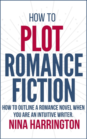 How to Plot Romance Fiction - Keep Your Pants on! How to Outline a Romance Novel when you are an Intuitive Writer - cover