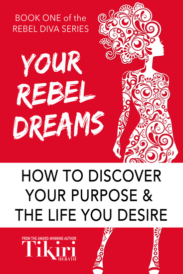 Your Rebel Dreams - How to Discover Your Purpose and the Life You Desire - cover