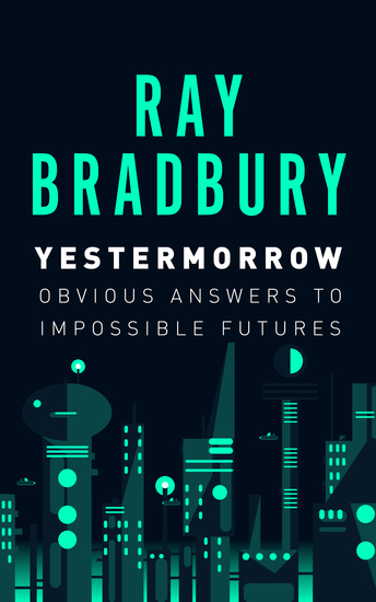 Yestermorrow - Obvious Answers to Impossible Futures - cover