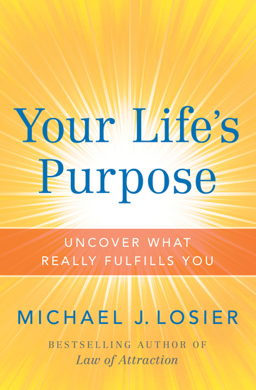 Your Life's Purpose - Uncover What Really Fulfills You - cover