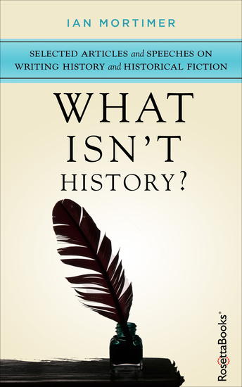 What Isn't History? - Selected Articles and Speeches on Writing History and Historical Fiction - cover