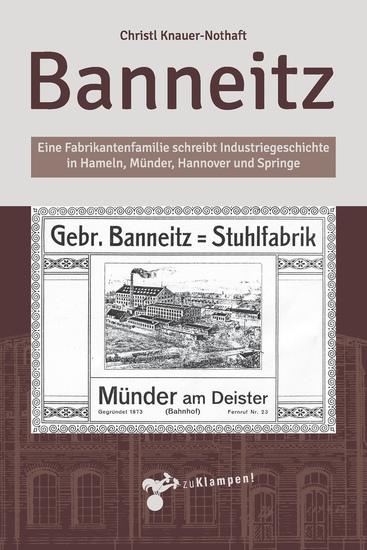 Banneitz - Eine Fabrikantenfamilie schreibt Industriegeschichte in Hameln Münder Hannover und Springe - cover