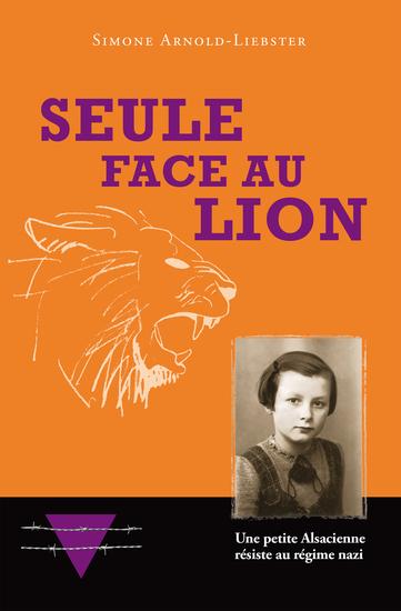 Seule face au Lion - Une petite Alsacienne résiste au régime nazi - cover