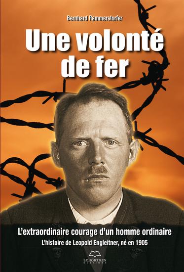 Une volonté de fer - L'extraordinaire courage d'un homme ordinaire - L'histoire de Leopold Engleitner né en 1905 - cover