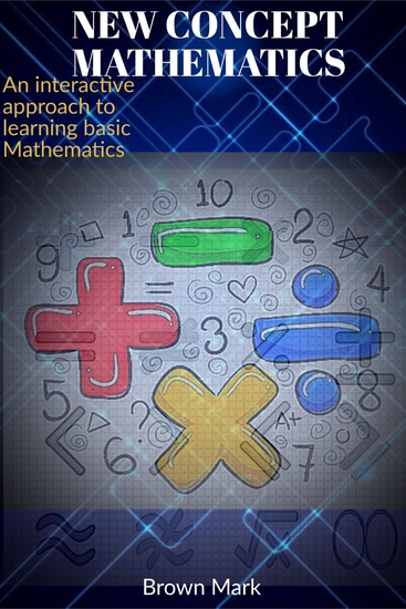 New Concept Mathematics - An Interactive approach to learning Basic Mathematics - cover
