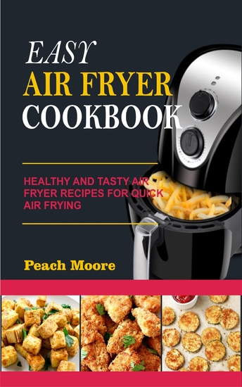 Easy Air Fryer Cookbook: Healthy and Tasty Air Fryer Recipes for Quick Air Frying - cover