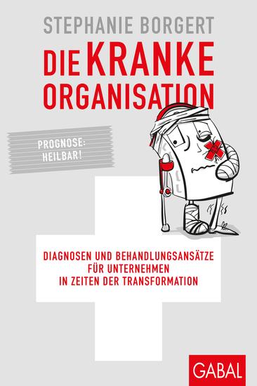 Die kranke Organisation - Diagnosen und Behandlungsansätze für Unternehmen in Zeiten der Transformation - cover