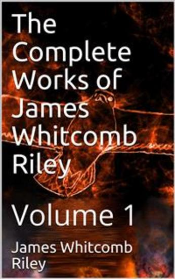 The Complete Works of James Whitcomb Riley — Volume 1 - cover