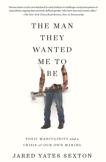 The Man They Wanted Me to Be - Toxic Masculinity and a Crisis of Our Own Making - cover