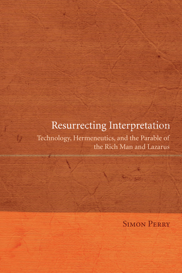 Resurrecting Interpretation - Technology Hermeneutics and the Parable of the Rich Man and Lazarus - cover