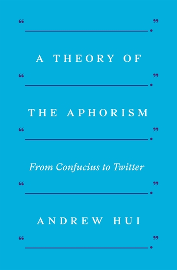 A Theory of the Aphorism - From Confucius to Twitter - cover