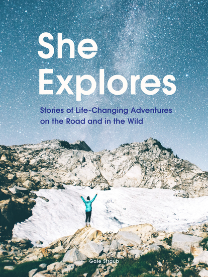 She Explores - Stories of Life-Changing Adventures on the Road and in the Wild - cover