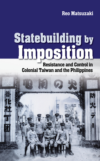 Statebuilding by Imposition - Resistance and Control in Colonial Taiwan and the Philippines - cover