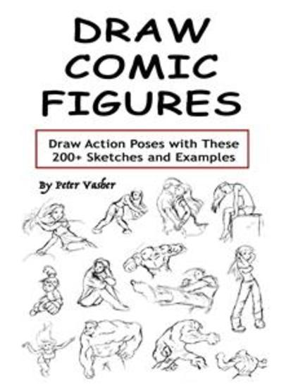 Draw Comic Figures - Draw Action Poses with These 200+ Sketches and Examples - cover
